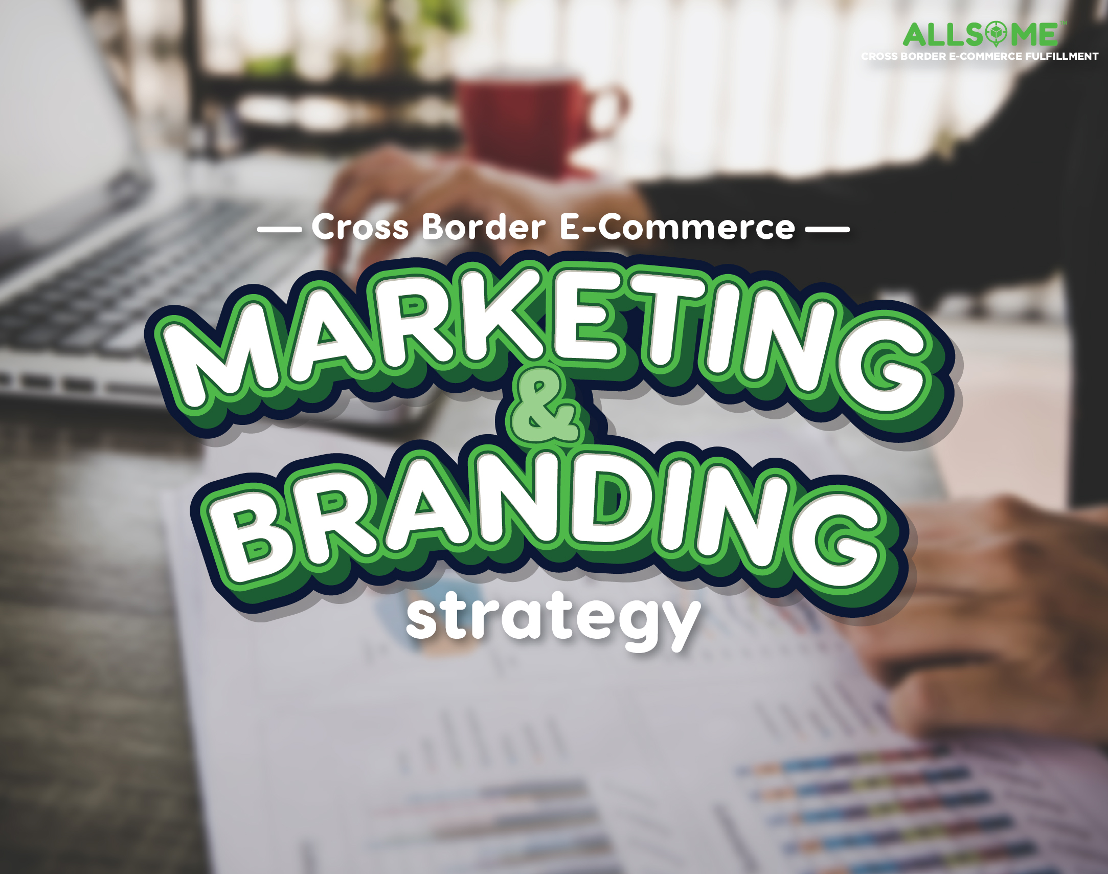 A Comprehensive Guide for Cross Border E-commerce Marketing & Branding Strategy: An Introduction