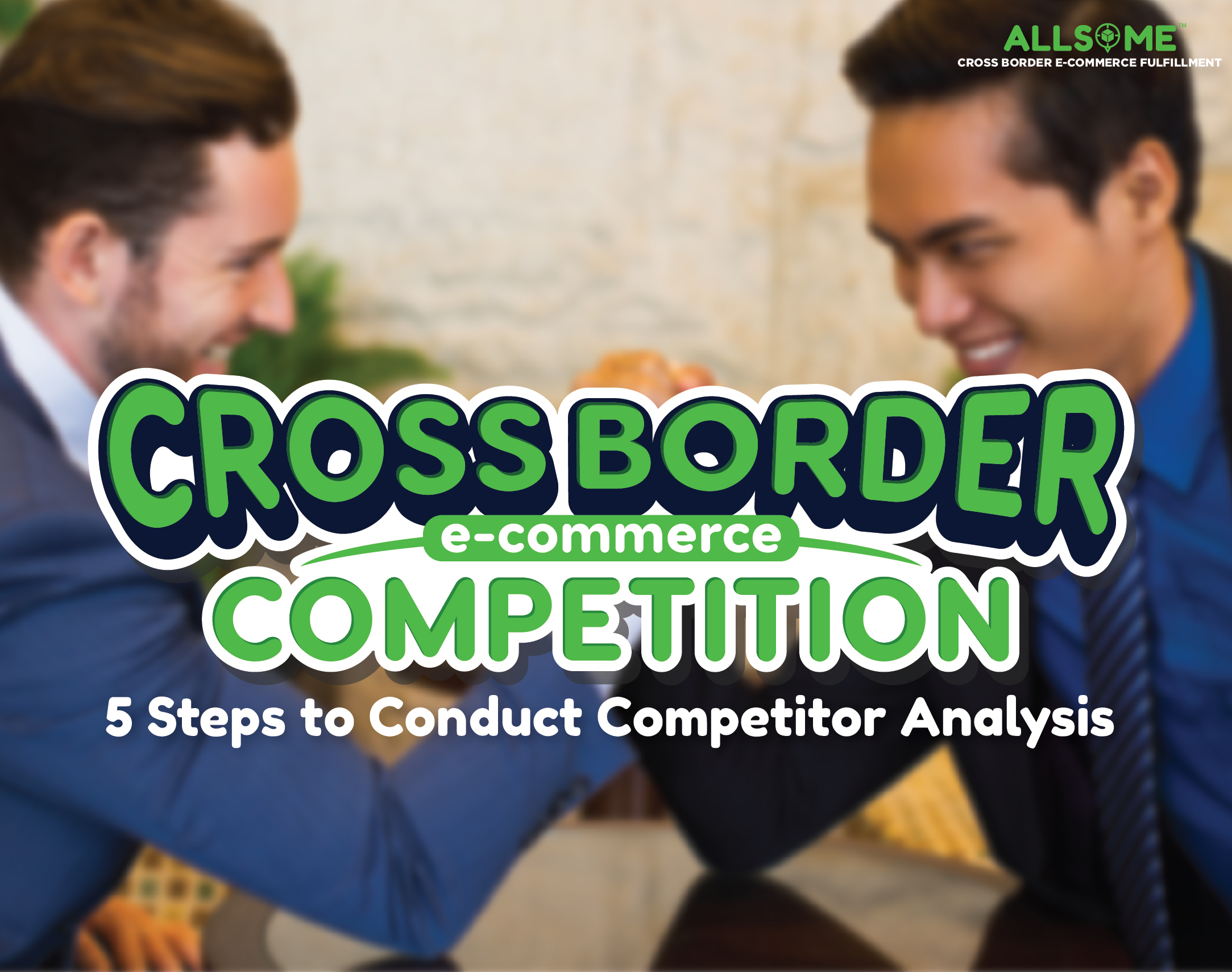 Cross Border E-Commerce Competition: 5 Steps to Conduct Competitor Analysis